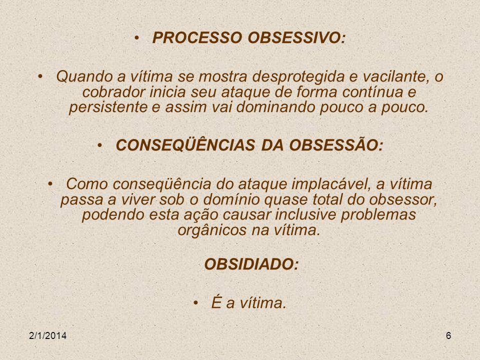 2/1/20146 PROCESSO OBSESSIVO: Quando a vítima se mostra desprotegida e vacilante, o cobrador inicia seu ataque de forma contínua e persistente e assim