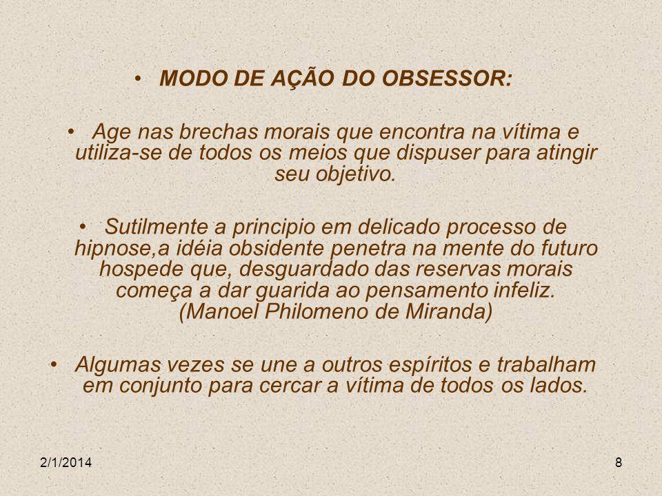 2/1/20148 MODO DE AÇÃO DO OBSESSOR: Age nas brechas morais que encontra na vítima e utiliza-se de todos os meios que dispuser para atingir seu objetiv