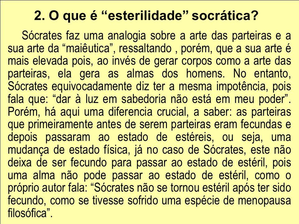 2. O que é esterilidade socrática? Sócrates faz uma analogia sobre a arte das parteiras e a sua arte da maiêutica, ressaltando, porém, que a sua arte