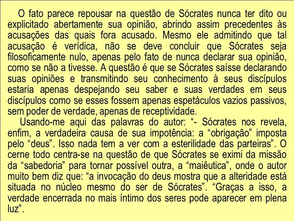 O fato parece repousar na questão de Sócrates nunca ter dito ou explicitado abertamente sua opinião, abrindo assim precedentes às acusações das quais