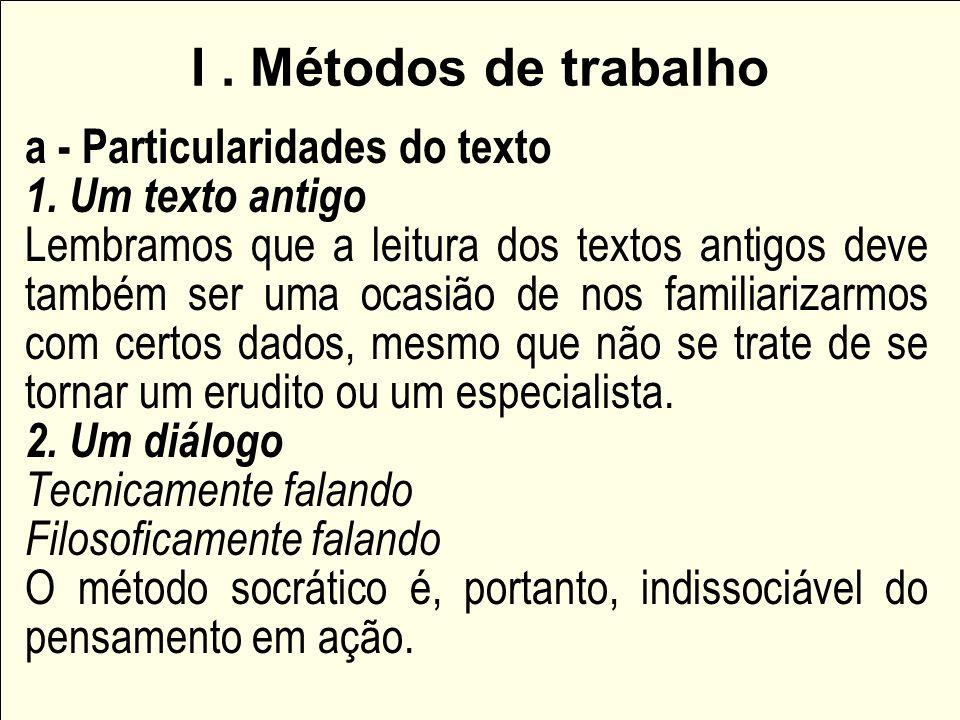 I. Métodos de trabalho a - Particularidades do texto 1. Um texto antigo Lembramos que a leitura dos textos antigos deve também ser uma ocasião de nos