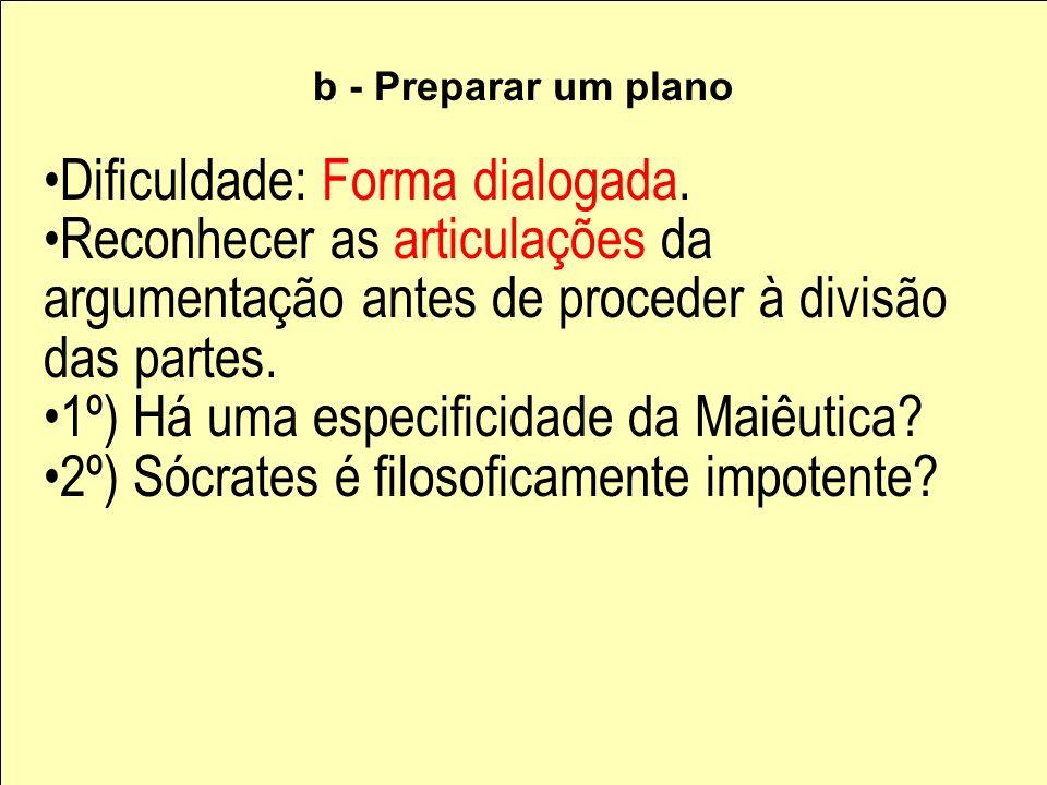 b - Preparar um plano Dificuldade: Forma dialogada. Reconhecer as articulações da argumentação antes de proceder à divisão das partes. 1º) Há uma espe