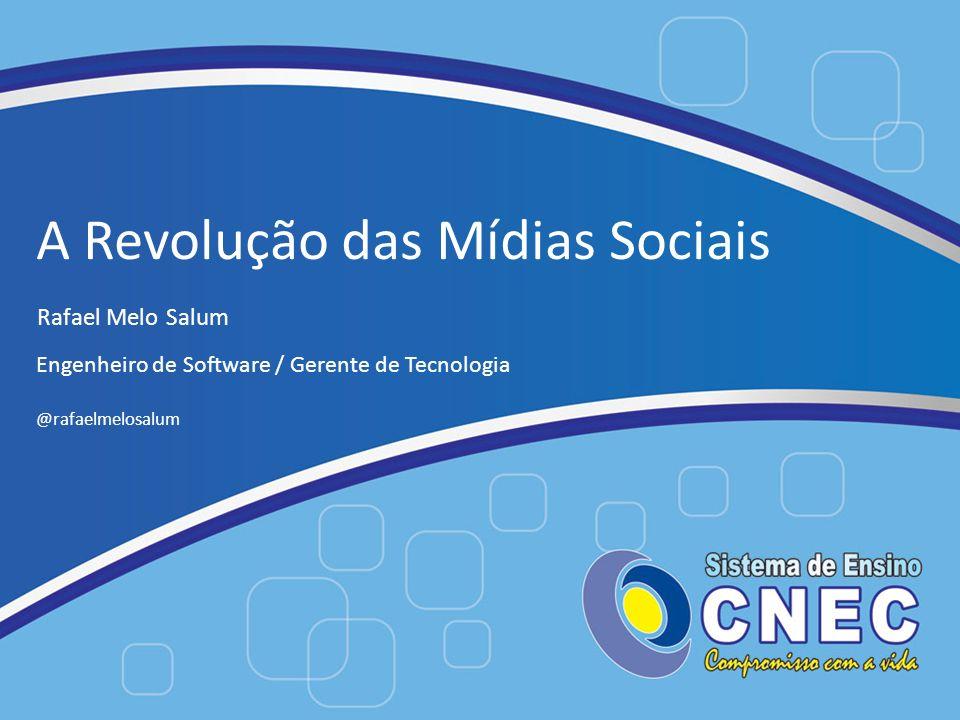 A Revolução das Mídias Sociais Rafael Melo Salum Engenheiro de Software / Gerente de Tecnologia @rafaelmelosalum