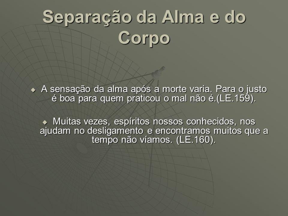 Separação da Alma e do Corpo Geralmente em caso de morte violenta a separação da alma e a cessação da vida ocorrem simultaneamente.