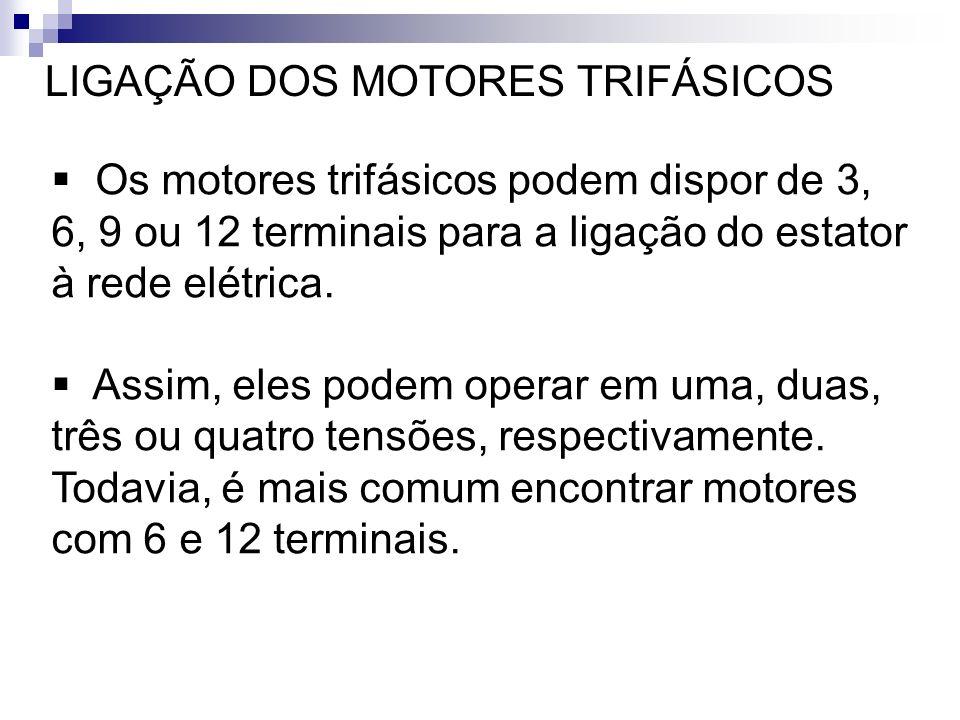LIGAÇÃO DOS MOTORES TRIFÁSICOS Os motores trifásicos podem dispor de 3, 6, 9 ou 12 terminais para a ligação do estator à rede elétrica. Assim, eles po