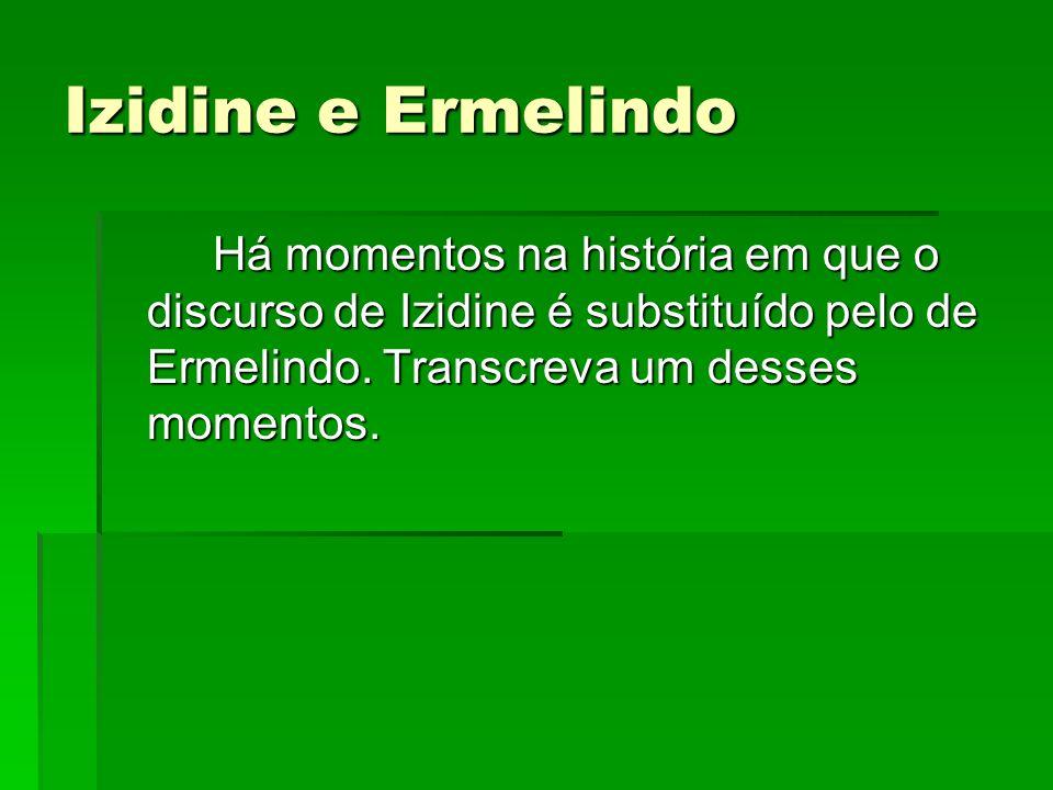 Izidine e Ermelindo Há momentos na história em que o discurso de Izidine é substituído pelo de Ermelindo.