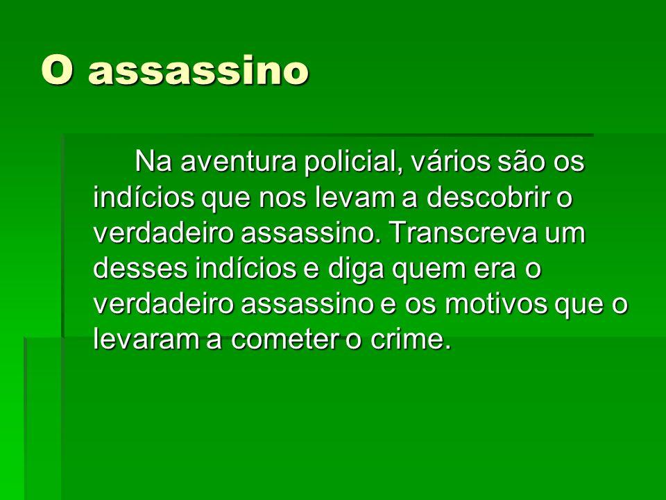 O assassino Na aventura policial, vários são os indícios que nos levam a descobrir o verdadeiro assassino.
