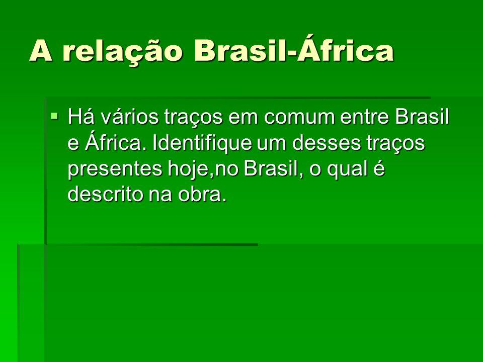 A relação Brasil-África Há vários traços em comum entre Brasil e África.