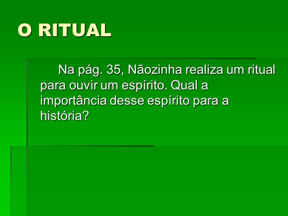 O RITUAL Na pág.35, Nãozinha realiza um ritual para ouvir um espírito.