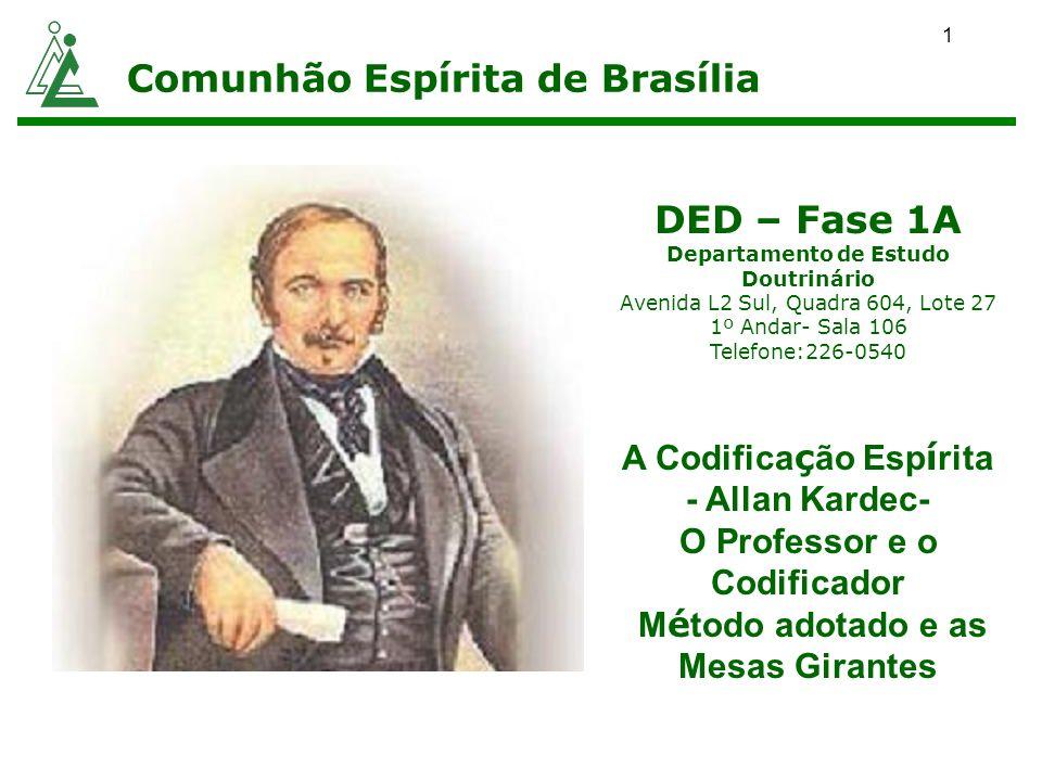1 Comunhão Espírita de Brasília DED – Fase 1A Departamento de Estudo Doutrinário Avenida L2 Sul, Quadra 604, Lote 27 1º Andar- Sala 106 Telefone:226-0