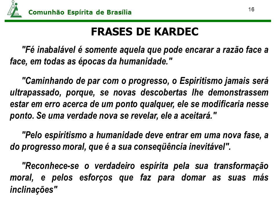 16 Comunhão Espírita de Brasília FRASES DE KARDEC