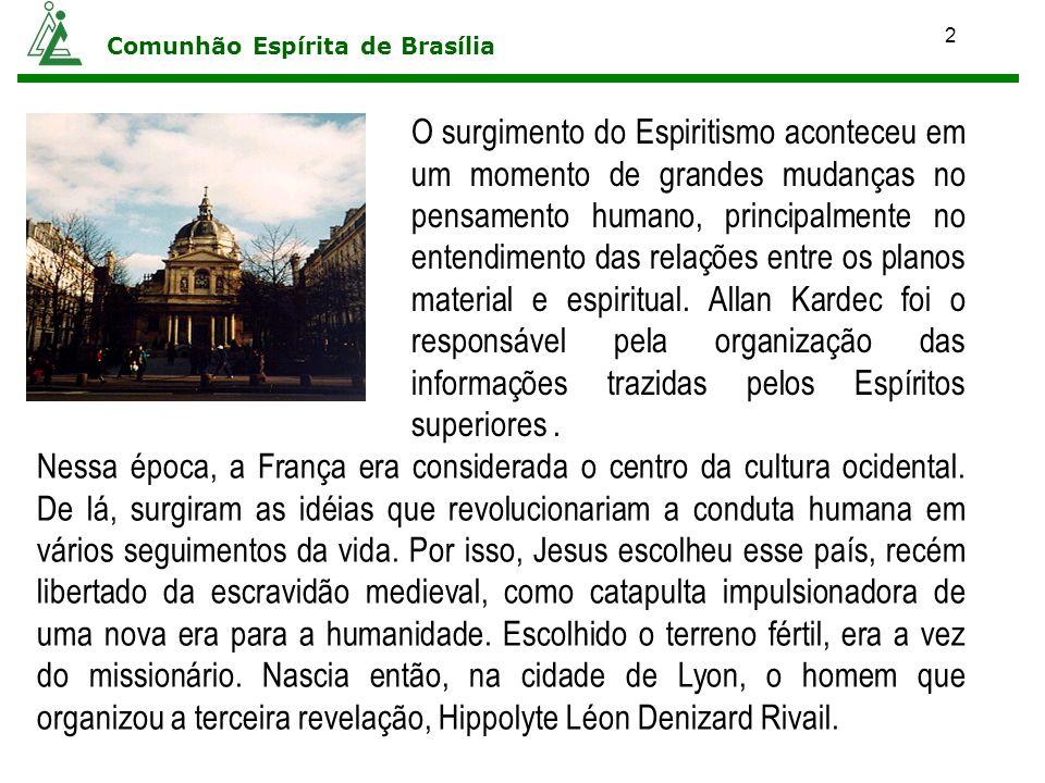 2 Comunhão Espírita de Brasília O surgimento do Espiritismo aconteceu em um momento de grandes mudanças no pensamento humano, principalmente no entend
