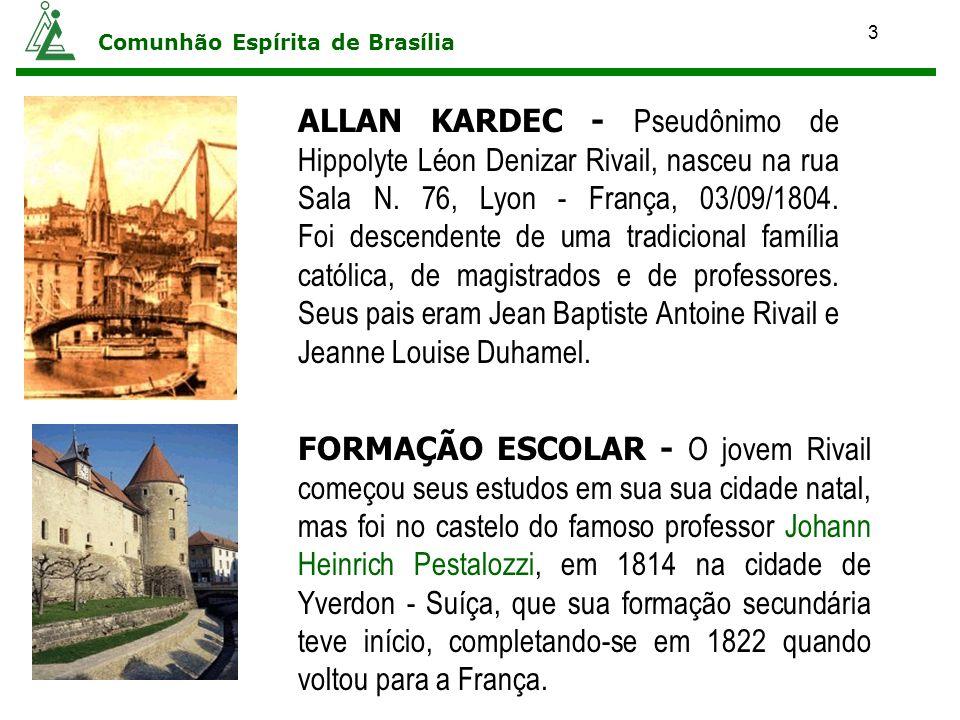 3 Comunhão Espírita de Brasília ALLAN KARDEC - Pseudônimo de Hippolyte Léon Denizar Rivail, nasceu na rua Sala N. 76, Lyon - França, 03/09/1804. Foi d
