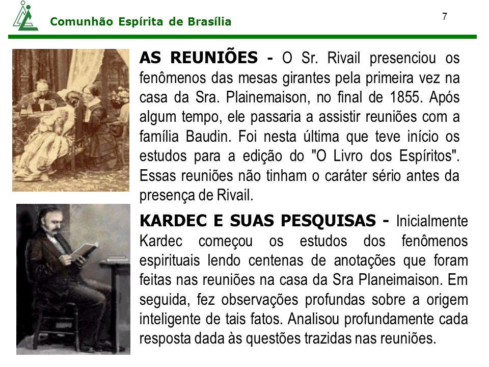 8 Comunhão Espírita de Brasília ALLAN KARDEC E OS MÉDIUNS : O Professor Rivail utilizou, para a composição do Livro dos Espíritos, especialmente as médiuns Caroline Baudin, 16 anos, Julie Baudin, 14 anos e Ruth Japhet, que auxiliou especialmente na revisão da obra.