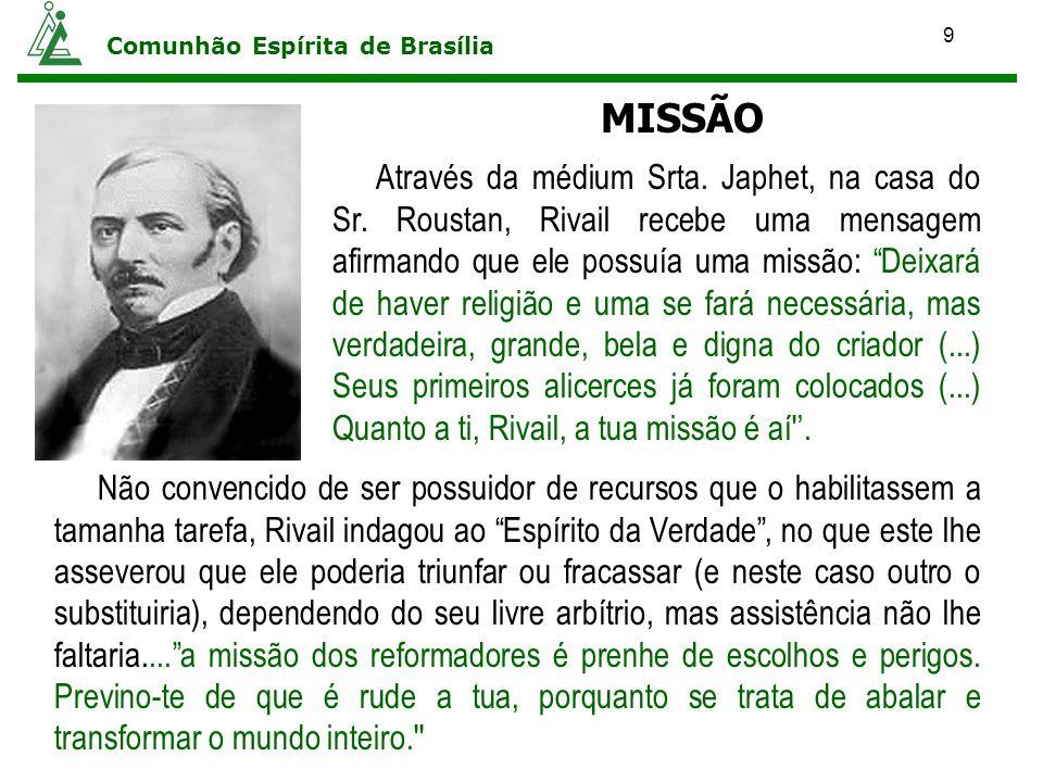 9 Comunhão Espírita de Brasília MISSÃO Através da médium Srta. Japhet, na casa do Sr. Roustan, Rivail recebe uma mensagem afirmando que ele possuía um