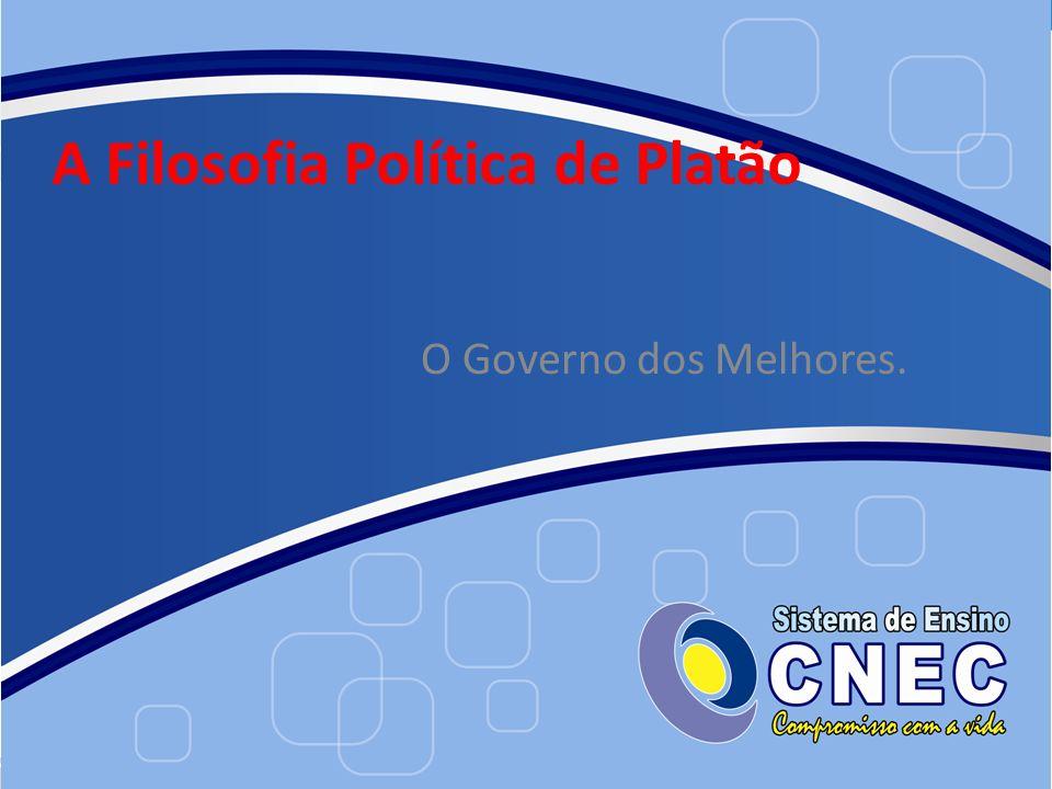 A Filosofia Política de Platão O Governo dos Melhores.