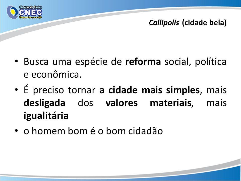 Busca uma espécie de reforma social, política e econômica. É preciso tornar a cidade mais simples, mais desligada dos valores materiais, mais igualitá