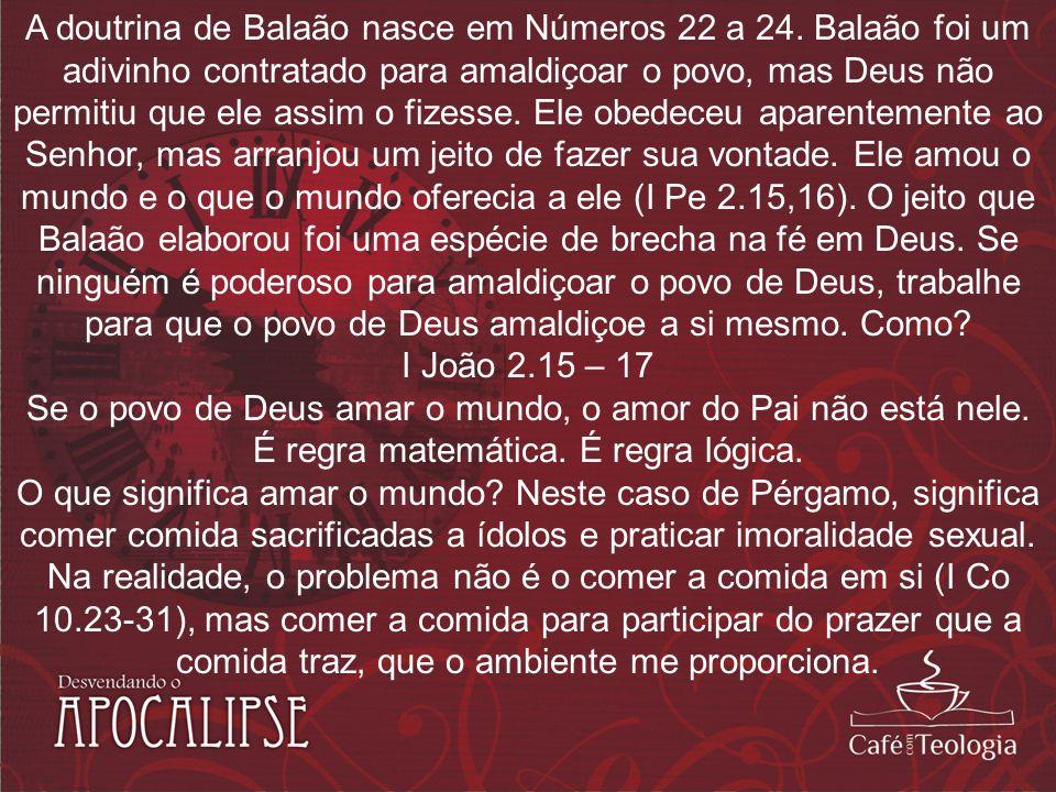 A doutrina de Balaão nasce em Números 22 a 24. Balaão foi um adivinho contratado para amaldiçoar o povo, mas Deus não permitiu que ele assim o fizesse