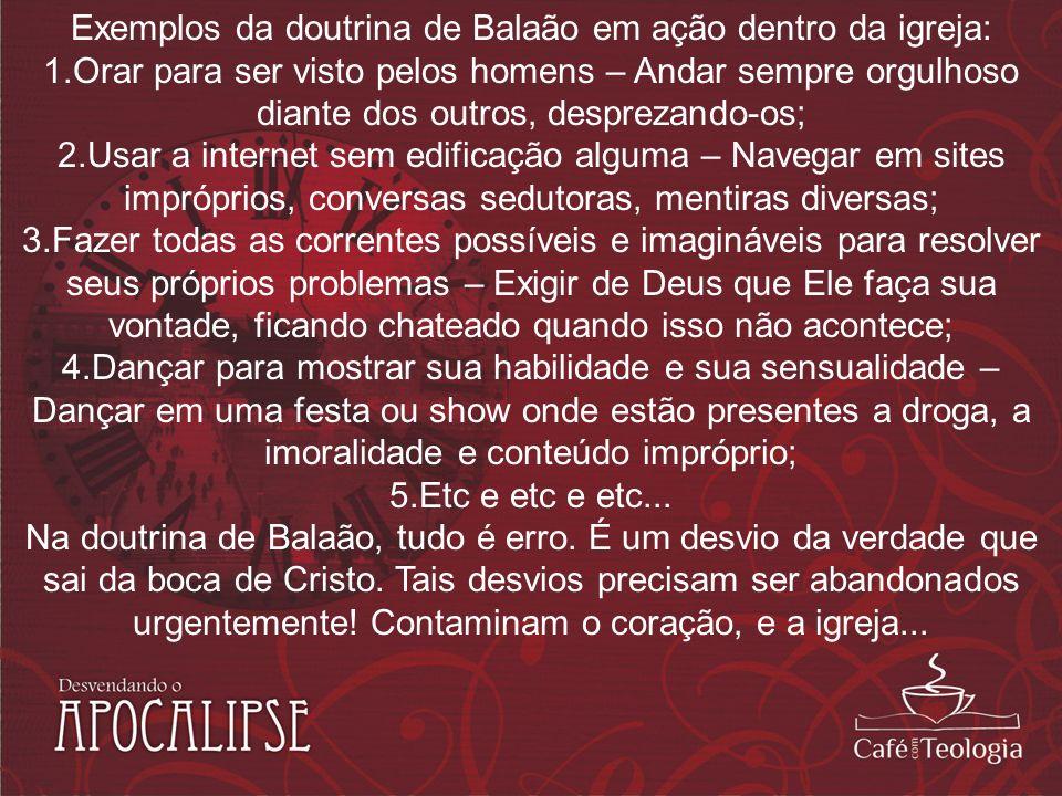 Exemplos da doutrina de Balaão em ação dentro da igreja: 1.Orar para ser visto pelos homens – Andar sempre orgulhoso diante dos outros, desprezando-os