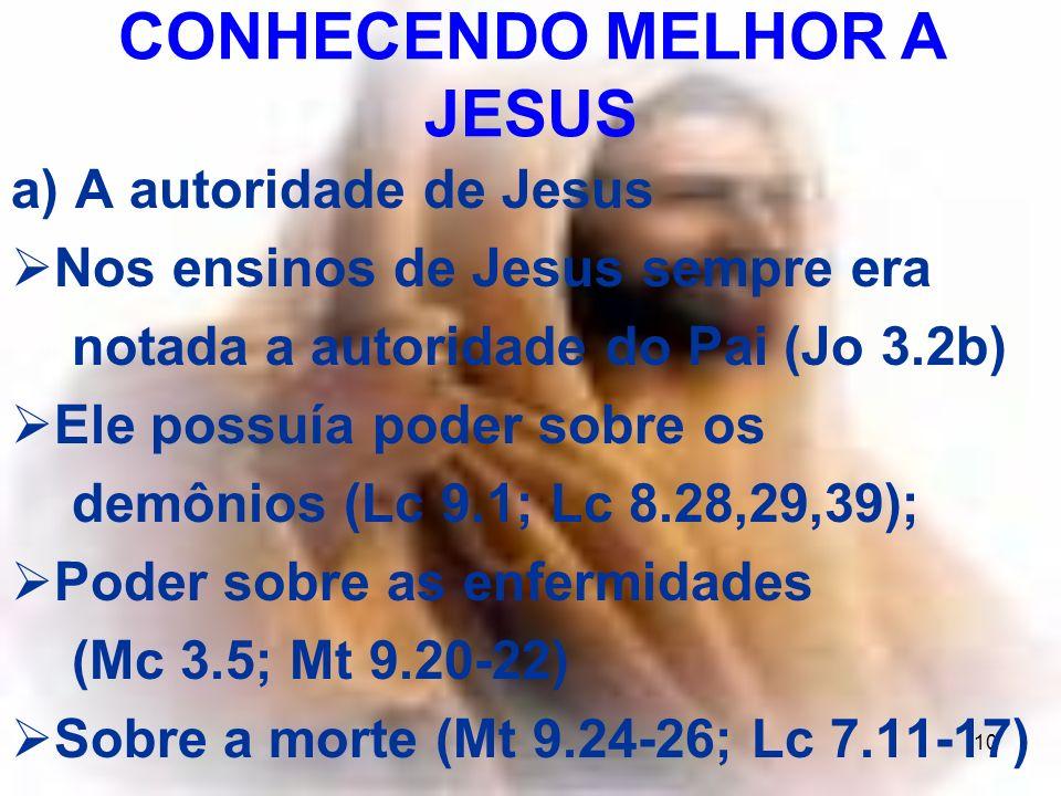 10 a) A autoridade de Jesus Nos ensinos de Jesus sempre era notada a autoridade do Pai (Jo 3.2b) Ele possuía poder sobre os demônios (Lc 9.1; Lc 8.28,