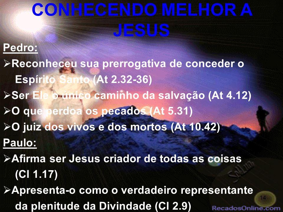 14 Pedro: Reconheceu sua prerrogativa de conceder o Espírito Santo (At 2.32-36) Ser Ele o único caminho da salvação (At 4.12) O que perdoa os pecados