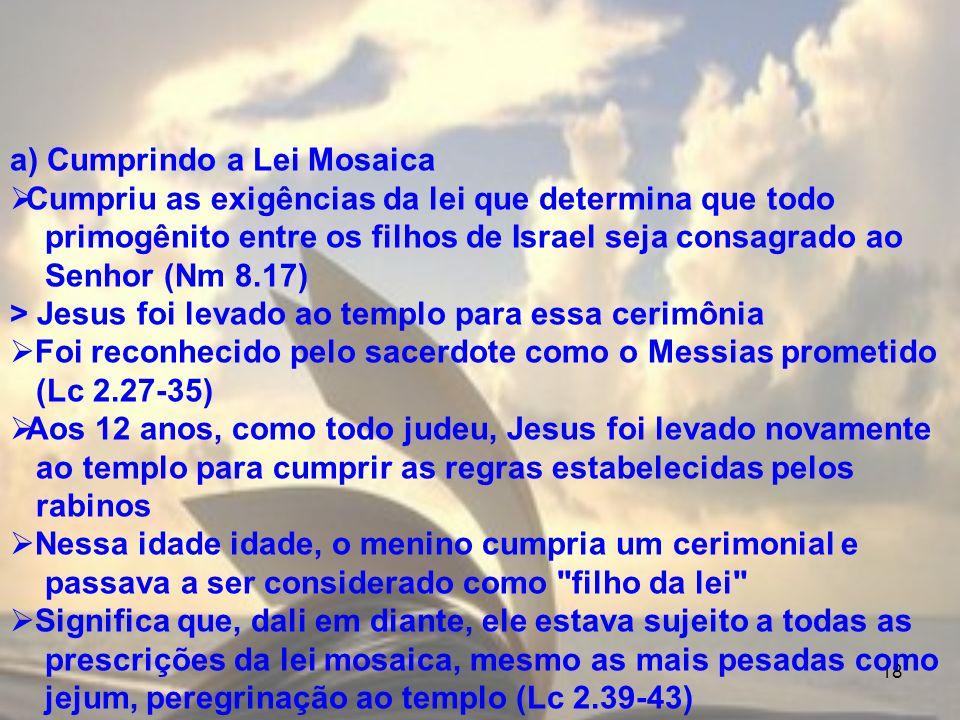 18 a) Cumprindo a Lei Mosaica Cumpriu as exigências da lei que determina que todo primogênito entre os filhos de Israel seja consagrado ao Senhor (Nm