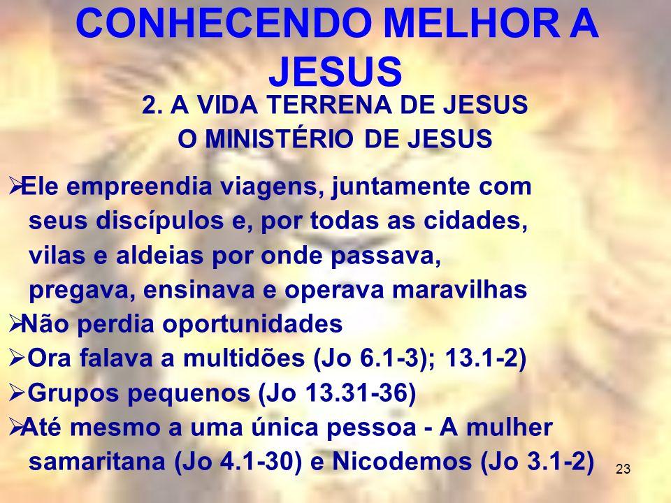 23 2. A VIDA TERRENA DE JESUS O MINISTÉRIO DE JESUS Ele empreendia viagens, juntamente com seus discípulos e, por todas as cidades, vilas e aldeias po