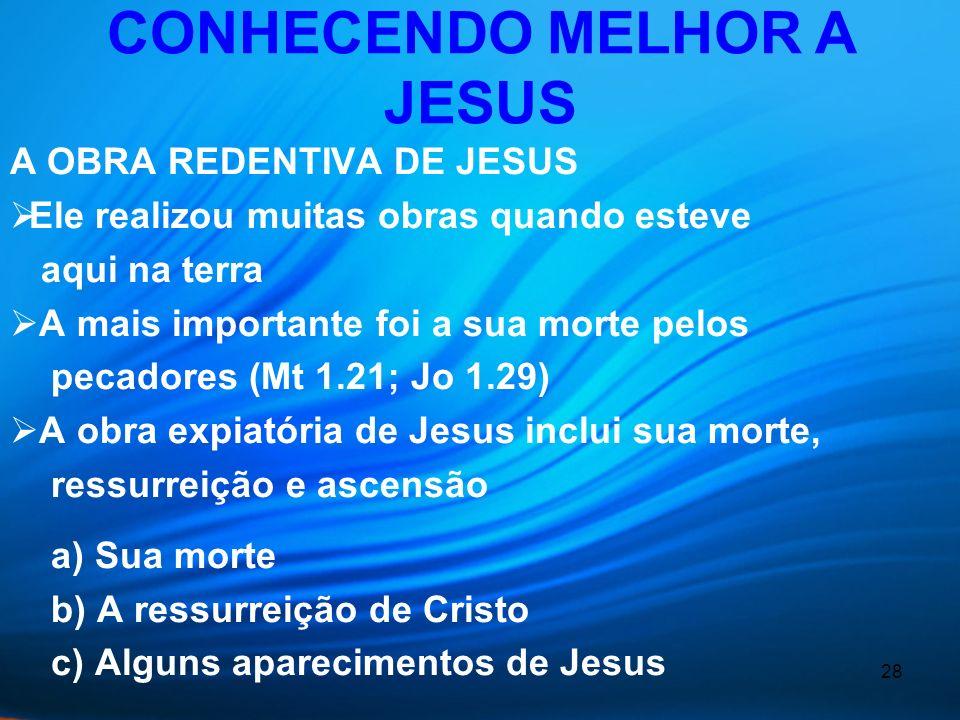 28 A OBRA REDENTIVA DE JESUS Ele realizou muitas obras quando esteve aqui na terra A mais importante foi a sua morte pelos pecadores (Mt 1.21; Jo 1.29