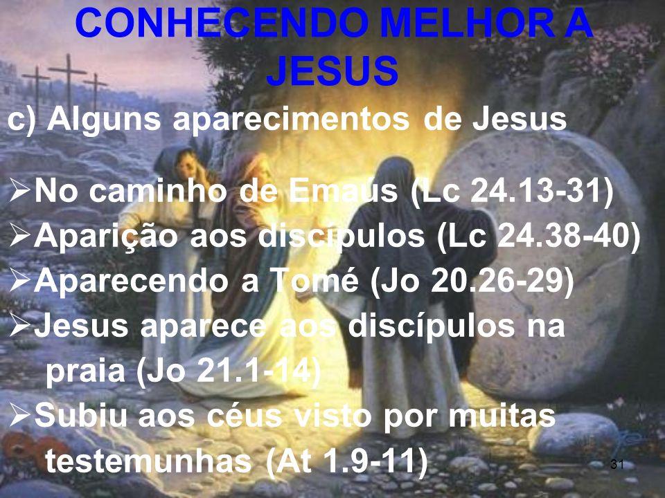 31 c) Alguns aparecimentos de Jesus No caminho de Emaús (Lc 24.13-31) Aparição aos discípulos (Lc 24.38-40) Aparecendo a Tomé (Jo 20.26-29) Jesus apar