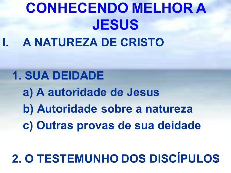 8 I.A NATUREZA DE CRISTO 1. SUA DEIDADE a) A autoridade de Jesus b) Autoridade sobre a natureza c) Outras provas de sua deidade 2. O TESTEMUNHO DOS DI
