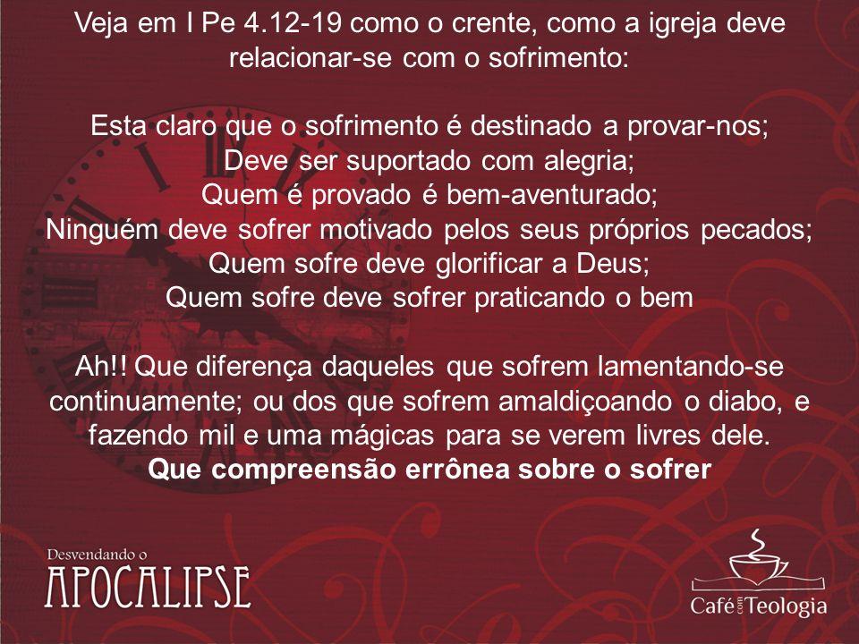 Veja em I Pe 4.12-19 como o crente, como a igreja deve relacionar-se com o sofrimento: Esta claro que o sofrimento é destinado a provar-nos; Deve ser