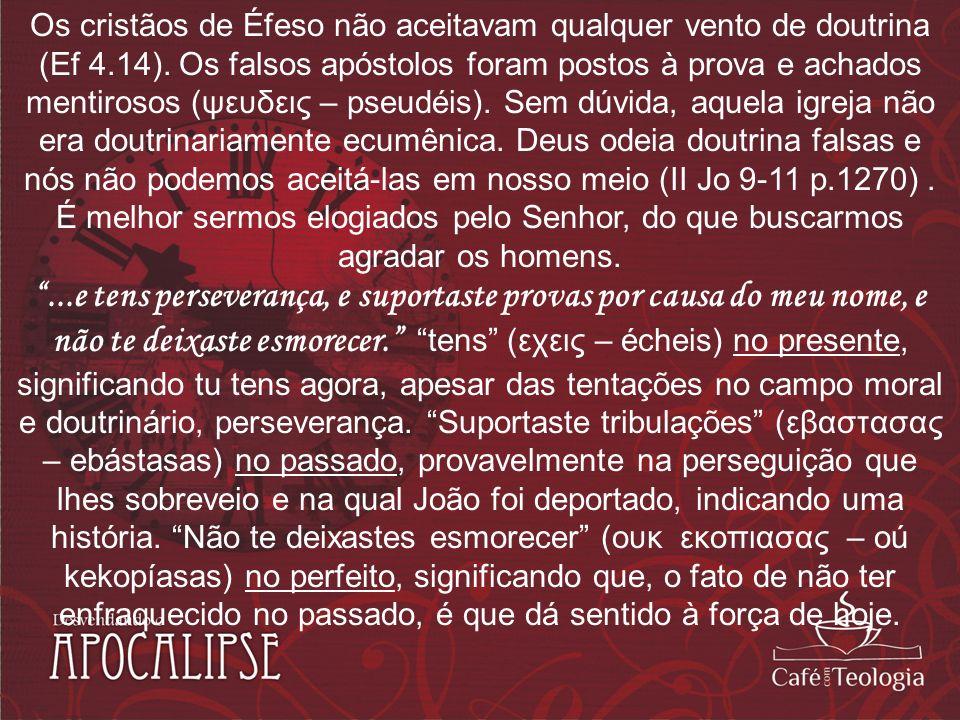 Os cristãos de Éfeso não aceitavam qualquer vento de doutrina (Ef 4.14). Os falsos apóstolos foram postos à prova e achados mentirosos (ψευδεις – pseu