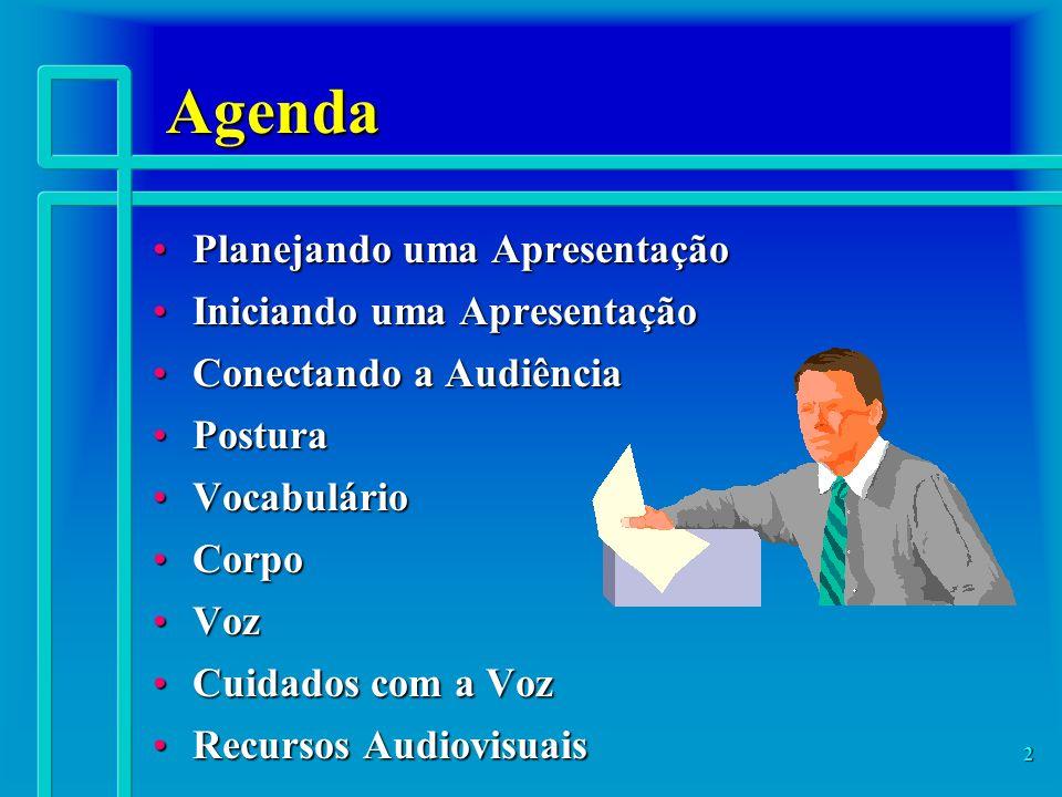 2 Agenda Planejando uma ApresentaçãoPlanejando uma Apresentação Iniciando uma ApresentaçãoIniciando uma Apresentação Conectando a AudiênciaConectando a Audiência PosturaPostura VocabulárioVocabulário CorpoCorpo VozVoz Cuidados com a VozCuidados com a Voz Recursos AudiovisuaisRecursos Audiovisuais
