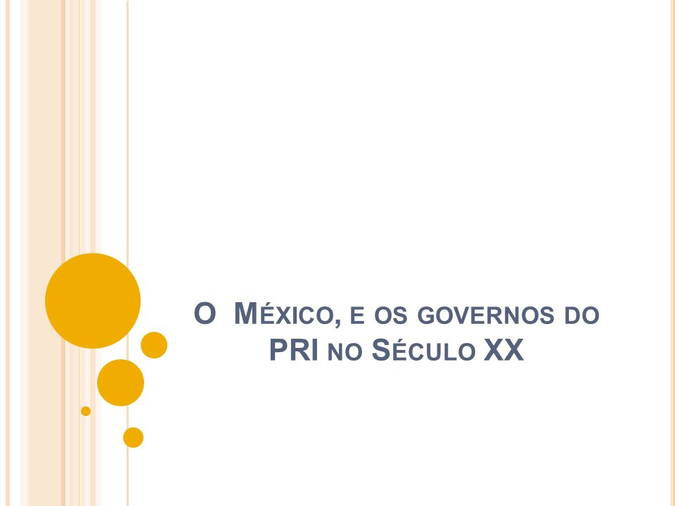 O M ÉXICO, E OS GOVERNOS DO PRI NO S ÉCULO XX