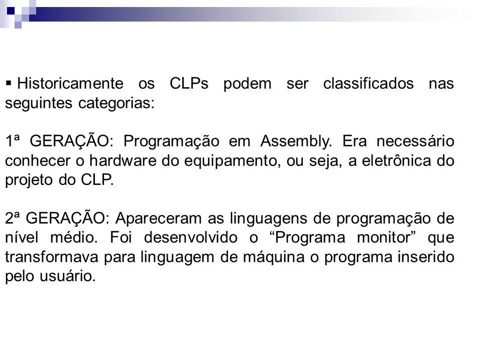 Historicamente os CLPs podem ser classificados nas seguintes categorias: 1ª GERAÇÃO: Programação em Assembly. Era necessário conhecer o hardware do eq