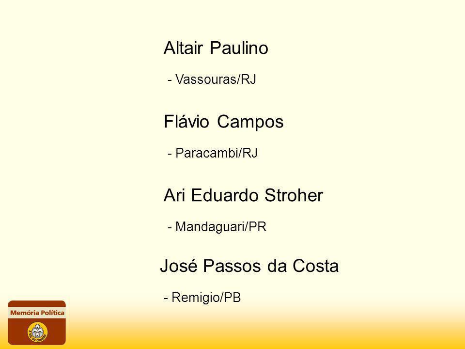- Vassouras/RJ Altair Paulino - Paracambi/RJ Flávio Campos - Mandaguari/PR Ari Eduardo Stroher - Remigio/PB José Passos da Costa