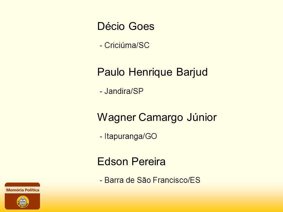 - Criciúma/SC Décio Goes - Jandira/SP Paulo Henrique Barjud - Itapuranga/GO Wagner Camargo Júnior - Barra de São Francisco/ES Edson Pereira