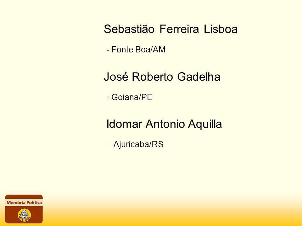 - Fonte Boa/AM Sebastião Ferreira Lisboa - Goiana/PE José Roberto Gadelha - Ajuricaba/RS Idomar Antonio Aquilla