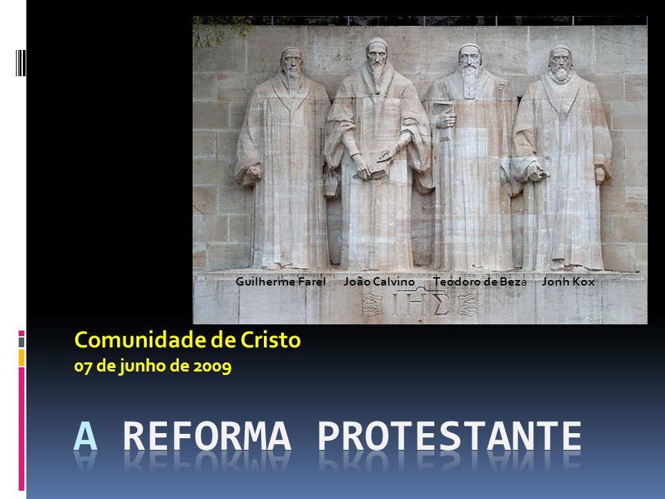 Comunidade de Cristo 07 de junho de 2009 Guilherme FarelJoão CalvinoTeodoro de BezaJonh Kox