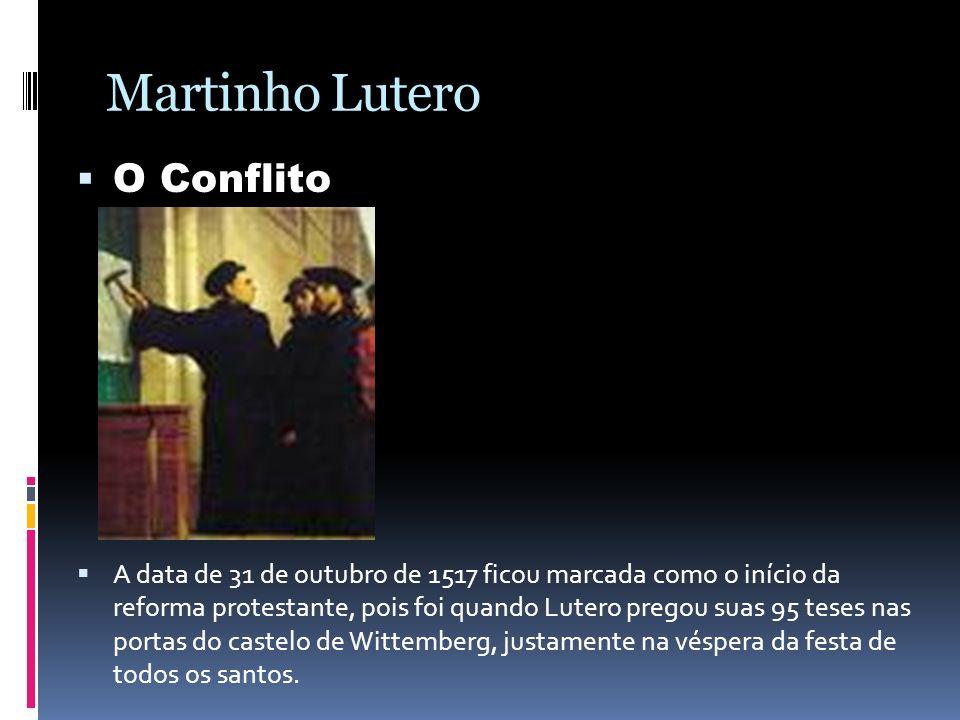 Martinho Lutero O Conflito A data de 31 de outubro de 1517 ficou marcada como o início da reforma protestante, pois foi quando Lutero pregou suas 95 t