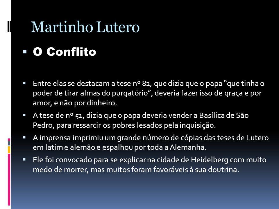 Martinho Lutero O Conflito Entre elas se destacam a tese nº 82, que dizia que o papa que tinha o poder de tirar almas do purgatório, deveria fazer iss