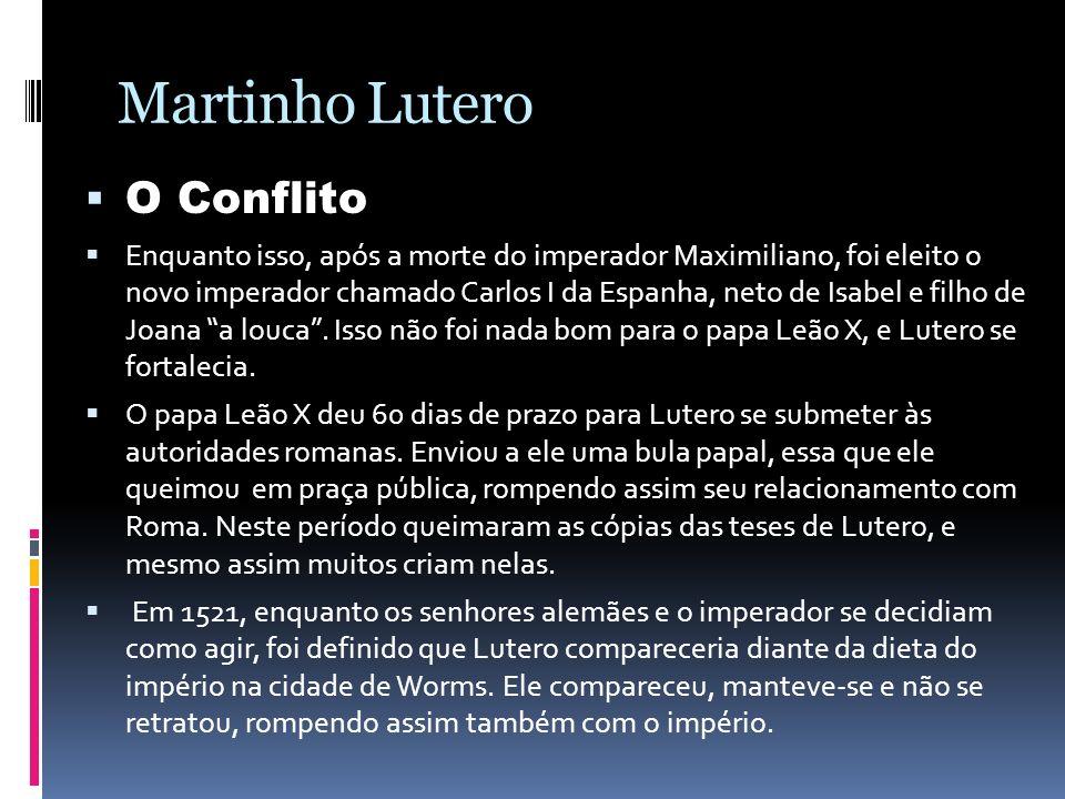 Martinho Lutero O Conflito Enquanto isso, após a morte do imperador Maximiliano, foi eleito o novo imperador chamado Carlos I da Espanha, neto de Isab