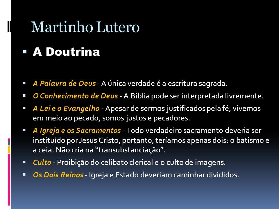 Martinho Lutero A Doutrina A Palavra de Deus - A única verdade é a escritura sagrada. O Conhecimento de Deus - A Bíblia pode ser interpretada livremen