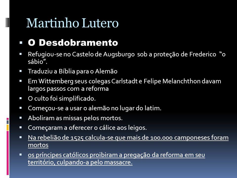 Martinho Lutero O Desdobramento Refugiou-se no Castelo de Augsburgo sob a proteção de Frederico o sábio. Traduziu a Bíblia para o Alemão Em Wittemberg