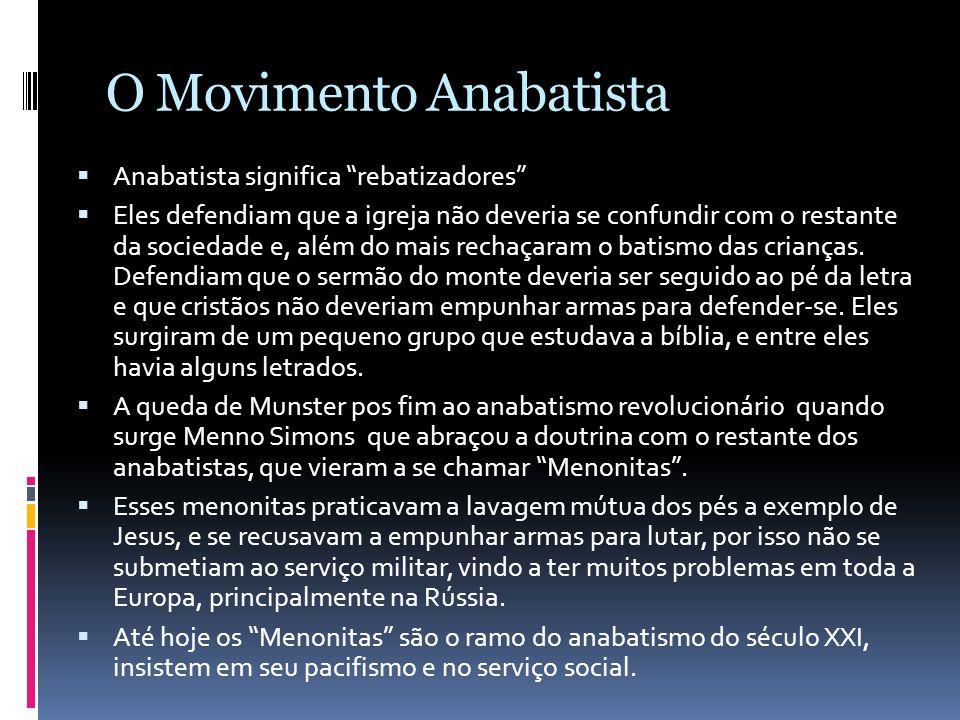 O Movimento Anabatista Anabatista significa rebatizadores Eles defendiam que a igreja não deveria se confundir com o restante da sociedade e, além do