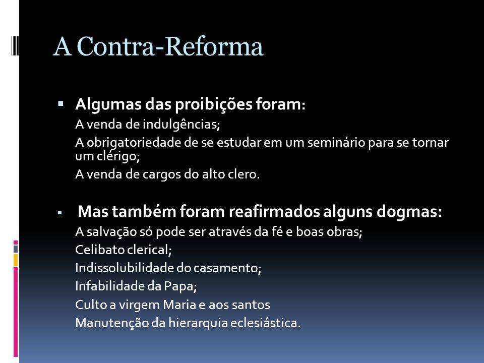 A Contra-Reforma Algumas das proibições foram : A venda de indulgências; A obrigatoriedade de se estudar em um seminário para se tornar um clérigo; A