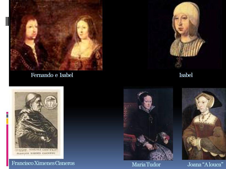Fernando e IsabelIsabel Maria Tudor Joana A louca Francisco Ximenes Cisneros