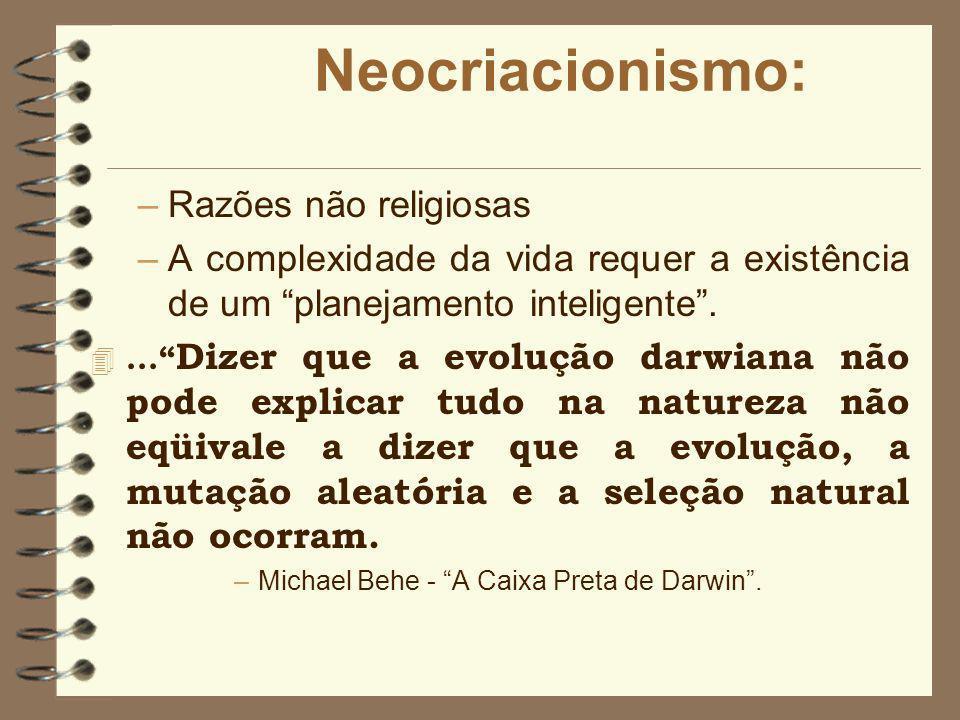 Criacionismo Fundamentalista: 4 Resume-se nas seguintes premissas: -Tudo foi criado do nada por Deus; -Os organismos complexos não surgiram de formas