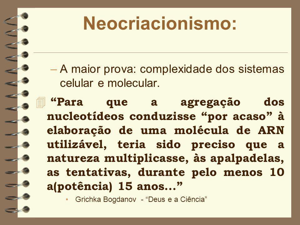 Neocriacionismo: –Razões não religiosas –A complexidade da vida requer a existência de um planejamento inteligente. 4... Dizer que a evolução darwiana
