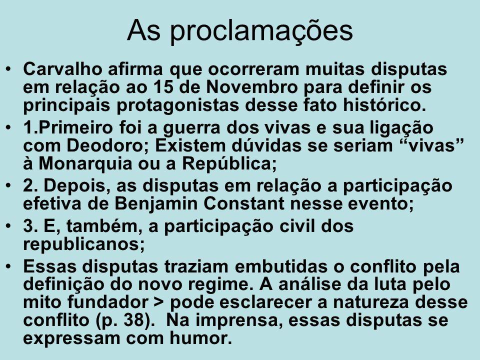 As proclamações Carvalho afirma que ocorreram muitas disputas em relação ao 15 de Novembro para definir os principais protagonistas desse fato históri